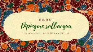 Bottega Fagnola Torino | Ebru: dipingere con l'acqua, workshop di marmorizzazione su carta e tessuti, domenica 26 maggio